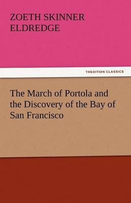 The March of Portola and the Discovery of the Bay of San Francisco (Paperback)