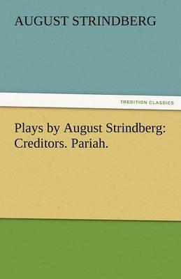 Plays by August Strindberg: Creditors. Pariah. (Paperback)