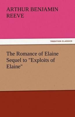 The Romance of Elaine Sequel to Exploits of Elaine (Paperback)