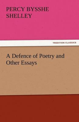 A Defence of Poetry and Other Essays (Paperback)