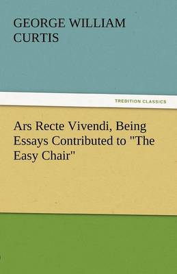 Ars Recte Vivendi, Being Essays Contributed to the Easy Chair (Paperback)