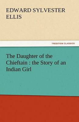 The Daughter of the Chieftain: The Story of an Indian Girl (Paperback)
