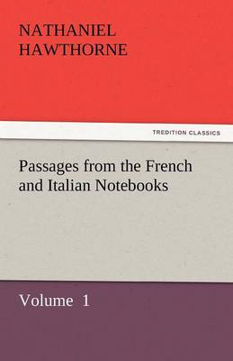 Passages from the French and Italian Notebooks (Paperback)