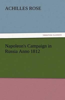 Napoleon's Campaign in Russia Anno 1812 (Paperback)