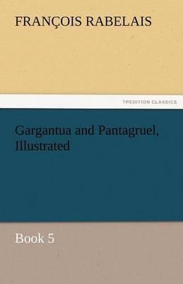Gargantua and Pantagruel, Illustrated (Paperback)