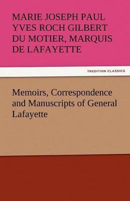 Memoirs, Correspondence and Manuscripts of General Lafayette (Paperback)