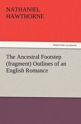 The Ancestral Footstep (Fragment) Outlines of an English Romance (Paperback)