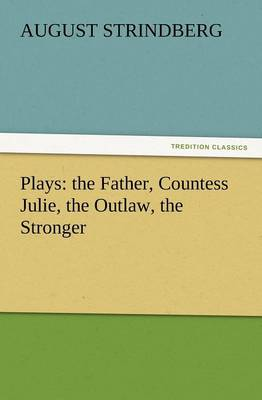 Plays: The Father, Countess Julie, the Outlaw, the Stronger (Paperback)