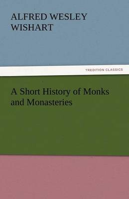 A Short History of Monks and Monasteries (Paperback)