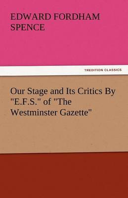 Our Stage and Its Critics by E.F.S. of the Westminster Gazette (Paperback)