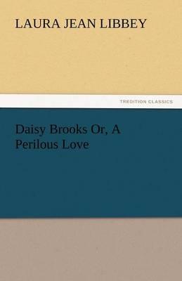 Daisy Brooks Or, a Perilous Love (Paperback)