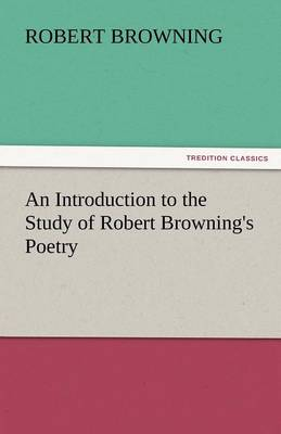 An Introduction to the Study of Robert Browning's Poetry (Paperback)