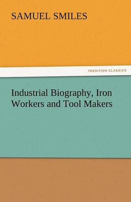 Industrial Biography, Iron Workers and Tool Makers (Paperback)