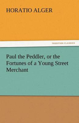 Paul the Peddler, or the Fortunes of a Young Street Merchant (Paperback)