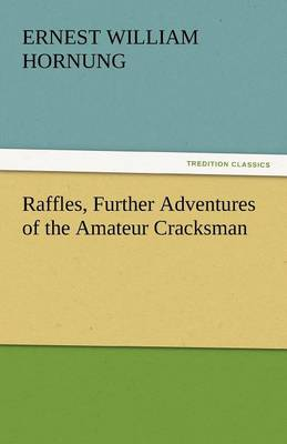 Raffles, Further Adventures of the Amateur Cracksman (Paperback)
