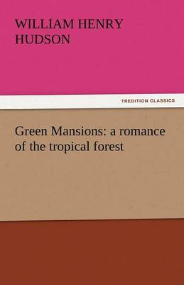 Green Mansions: A Romance of the Tropical Forest (Paperback)