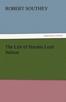 The Life of Horatio Lord Nelson (Paperback)