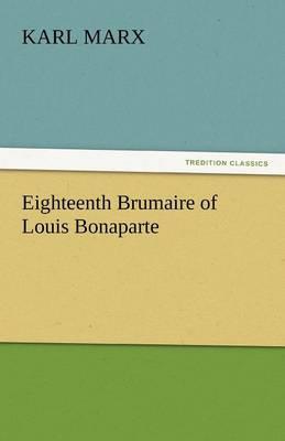 Eighteenth Brumaire of Louis Bonaparte (Paperback)