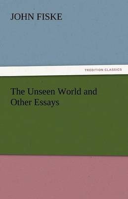 The Unseen World and Other Essays (Paperback)