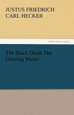 The Black Death the Dancing Mania (Paperback)