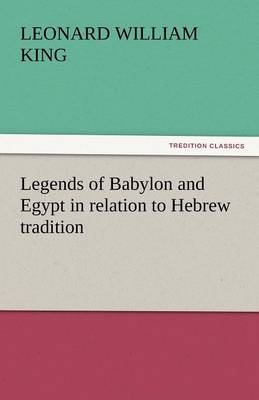 Legends of Babylon and Egypt in Relation to Hebrew Tradition (Paperback)