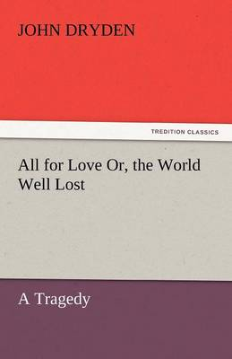 All for Love Or, the World Well Lost (Paperback)