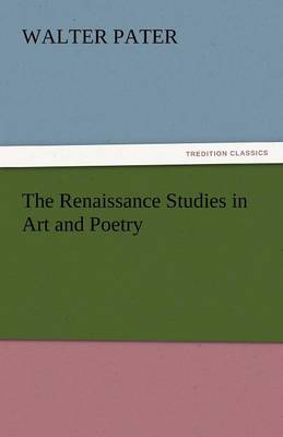 The Renaissance Studies in Art and Poetry (Paperback)