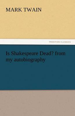 Is Shakespeare Dead? from My Autobiography (Paperback)