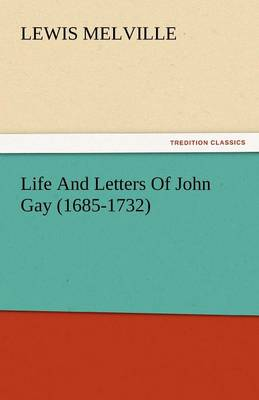 Life and Letters of John Gay (1685-1732) (Paperback)