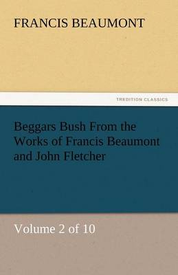 Beggars Bush from the Works of Francis Beaumont and John Fletcher (Paperback)