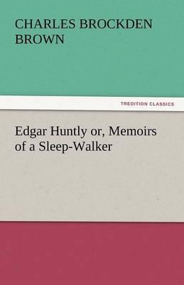Edgar Huntly Or, Memoirs of a Sleep-Walker (Paperback)