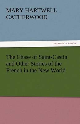 The Chase of Saint-Castin and Other Stories of the French in the New World (Paperback)