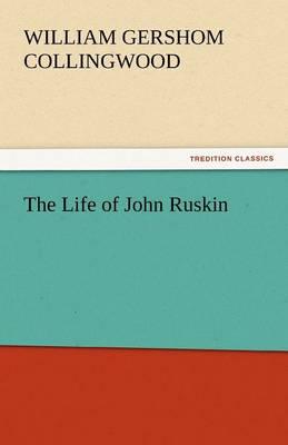 The Life of John Ruskin (Paperback)