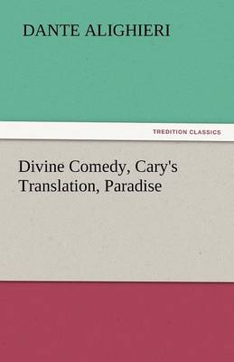 Divine Comedy, Cary's Translation, Paradise (Paperback)