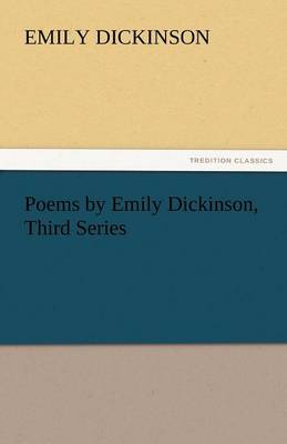 Poems by Emily Dickinson, Third Series (Paperback)