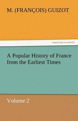 A Popular History of France from the Earliest Times (Paperback)