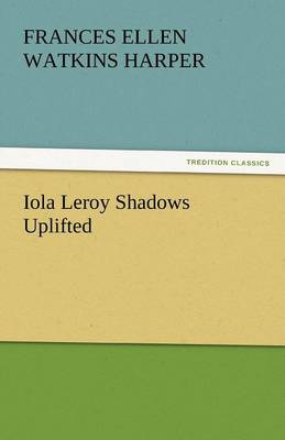 Iola Leroy Shadows Uplifted (Paperback)