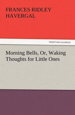 Morning Bells, Or, Waking Thoughts for Little Ones (Paperback)