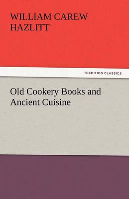 Old Cookery Books and Ancient Cuisine (Paperback)