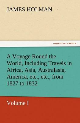 A Voyage Round the World, Including Travels in Africa, Asia, Australasia, America, Etc., Etc., from 1827 to 1832 (Paperback)