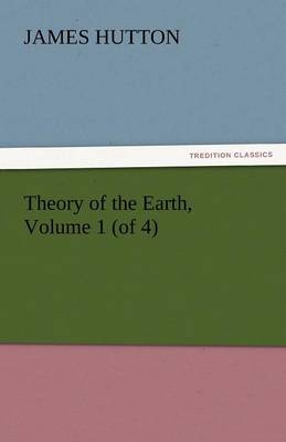 Theory of the Earth, Volume 1 (of 4) (Paperback)