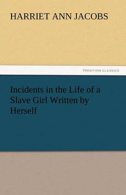 Incidents in the Life of a Slave Girl Written by Herself (Paperback)