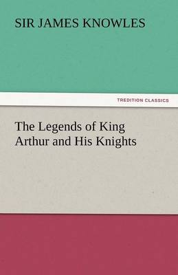 The Legends of King Arthur and His Knights (Paperback)