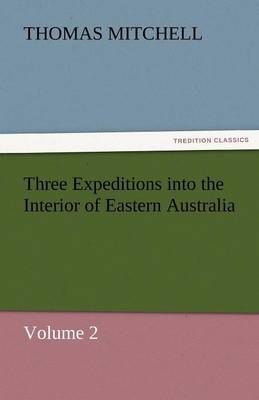Three Expeditions Into the Interior of Eastern Australia (Paperback)
