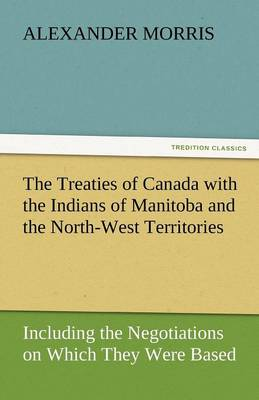 The Treaties of Canada with the Indians of Manitoba and the North-West Territories (Paperback)
