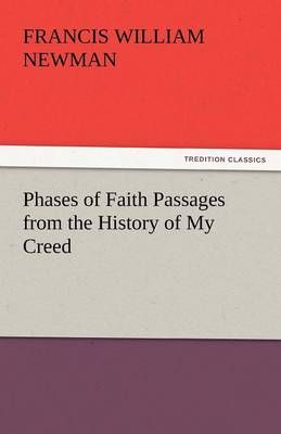 Phases of Faith Passages from the History of My Creed (Paperback)