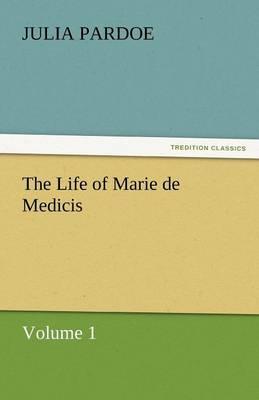 The Life of Marie de Medicis (Paperback)