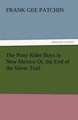 The Pony Rider Boys in New Mexico Or, the End of the Silver Trail (Paperback)