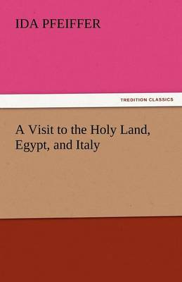 A Visit to the Holy Land, Egypt, and Italy (Paperback)