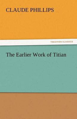 The Earlier Work of Titian (Paperback)